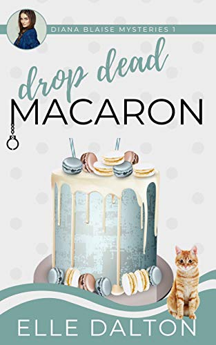 Drop Dead Macaron: A small town cozy mystery (Diana Blaise Mysteries Book 1) by [Elle  Dalton]