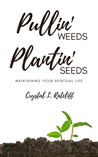 Pullin' Weeds, Plantin' Seeds: Maintaining Your Spiritual Life (English Edition)