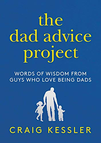 The Dad Advice Project: Words of Wisdom From Guys Who Love Being Dads