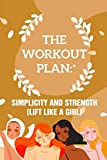 The Workout Plan Simplicity And Strength (Lift Like A Girl): Weight Training Books For Women