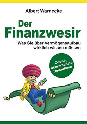 Der Finanzwesir 2.0 - Was Sie über Vermögensaufbau wirklich wissen müssen. Intelligent Geld anlegen und finanzielle Freiheit erlangen mit ETF und ... ... Funds eine solide Altersvorsorge aufbauen