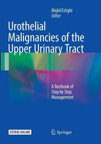 Urothelial Malignancies of the  Upper Urinary Tract: A Textbook of Step by Step Management