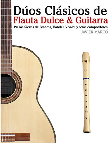 Dúos Clásicos de Flauta Dulce & Guitarra: Piezas fáciles de Brahms, Handel, Vivaldi y otros compositores (en Partitura y Tablatura)