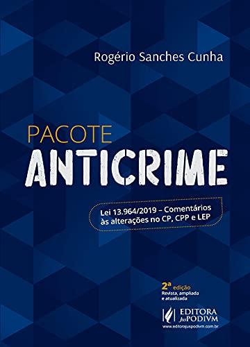 Pacote Anticrime: lei 13.964/2019 - Comentários às Alterações no CP, CPP e LEP