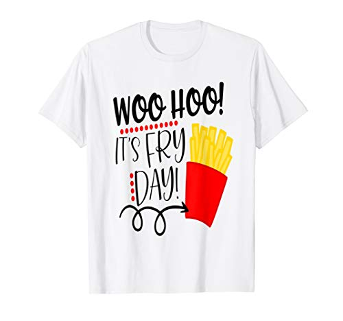 Funny French Fries Shirt Its Fry Day Fryday Friday Food