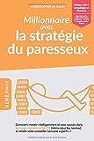 Millionnaire avec la stratégie du paresseux: Comment investir intelligemment et avec succès dans les fonds indiciels et les ETF...