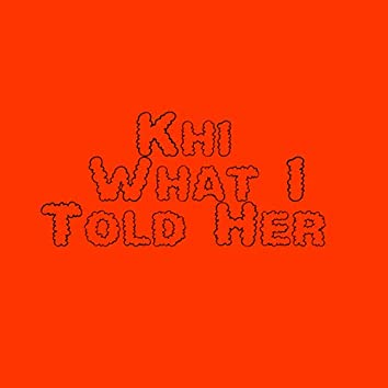 What I Told Her by Khi