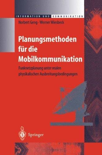 Planungsmethoden für die Mobilkommunikation: Funknetzplanung unter realen physikalischen Ausbreitungsbedingungen (Information und Kommunikation)