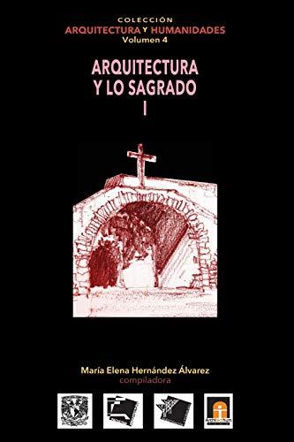 vol 4 Arquitectura y lo Sagrado I: Volume 4 (Colecci?n Arquitectura y Humanidades)