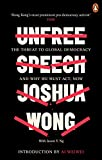 Unfree Speech: The Threat to Global Democracy and Why We Must Act, Now - Joshua Wong
