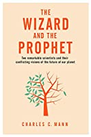The Wizard and the Prophet: Two Groundbreaking Scientists and Their Conflicting Visions of the Future of Our Planet