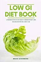The Low GI Diet Book: A Beginner's Step-by-Step Guide for Managing Weight: With Recipes and a Meal Plan