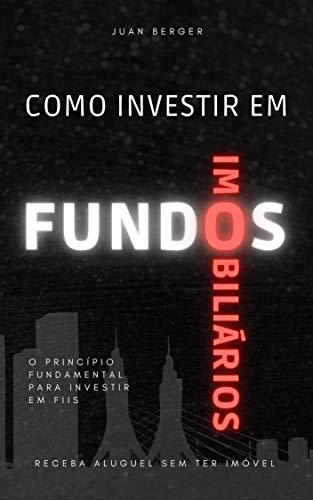 Como Investir em Fundos Imobiliários: O Princípio Fundamental para Investir em FIIs