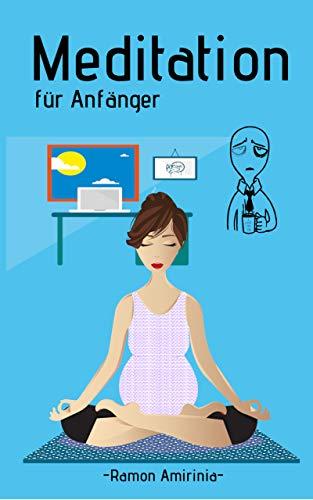 Meditation für Anfänger: Entspannungs - Buch der Meditation für Skeptiker