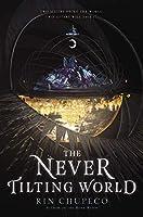 The Never Tilting World (Never Tilting World (1))