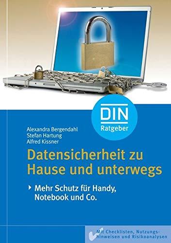 Datensicherheit zu Hause und unterwegs: Mehr Schutz für Handy, Notebook und Co: Mehr Schutz für Handy, Notebook und Co. Mit Checklisten, Nutzungshinweisen und Risikoanalysen (DIN-Ratgeber)