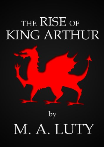 The Rise of King Arthur (The Legend of King Arthur Book 1)