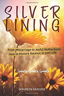 SILVER LINING: FROM MISCARRIAGE TO JOYFUL MOTHERHOOD. HOW TO RESTORE BALANCE IN YOUR LIFE