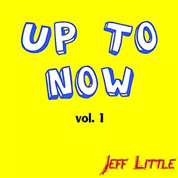 Up to Now, Vol. 1