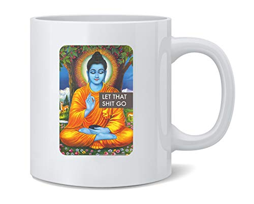 Poster Foundry Let That Shit Go Funny Buddha Zen Funny Ceramic Coffee Mug Tea Cup Fun Novelty Gift 12 oz