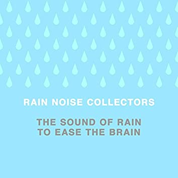 The Sound of Rain to Ease the Brain