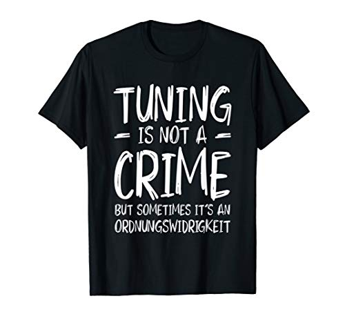 Tuning Is Not A Crime Tuner Kfz-Mechaniker Spruch T-Shirt