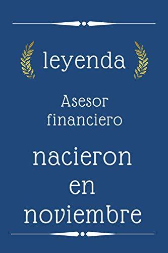 leyenda Asesor financiero nacieron en noviembre: regalo de cumpleaños, regalo de cumpleaños para Asesor financiero nacido en noviembre, 110 páginas (6 ... , idea de regalo para Asesor financiero