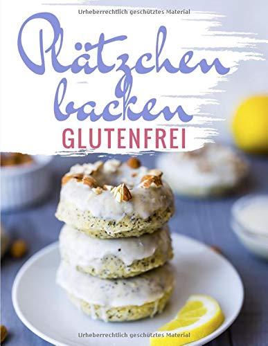Glutenfreie Plätzchen Rezepte: Das Plätzchenbackbuch für Plätzchen & Konfekt ohne Gluten - glutenfrei und weizenfrei backen zu Weihnachten