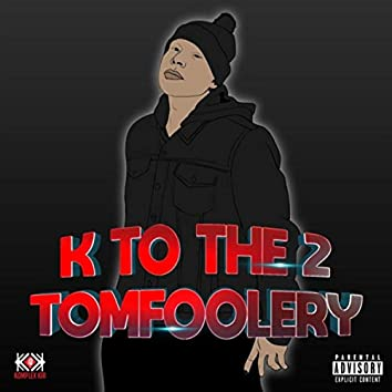 K to the 2: Tomfoolery