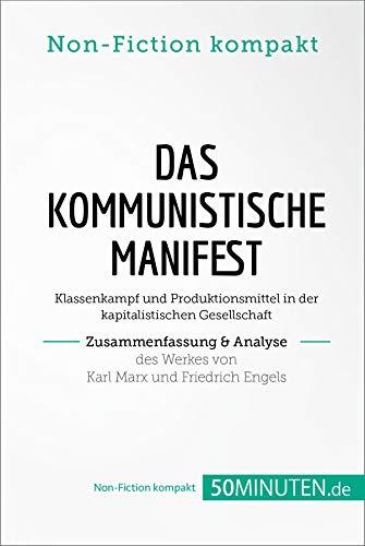 Das Kommunistische Manifest. Zusammenfassung & Analyse des Werkes von Karl Marx und Friedrich Engels: Klassenkampf und Produktionsmittel in der kapitalistischen Gesellschaft (Non-Fiction kompakt)