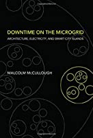 Downtime on the Microgrid: Architecture, Electricity, and Smart City Islands Front Cover