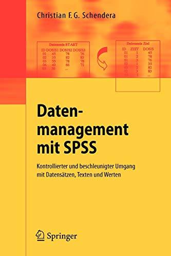 Datenmanagement mit SPSS: Kontrollierter und beschleunigter Umgang mit Datensätzen, Texten und Werten. Eine Einführung in die Syntax-Programmierung mit SPSS