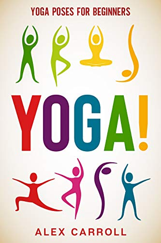 Yoga Poses For Beginners: YOGA! - 50 Beginner Yoga Poses To Start Your Journey (English Edition)