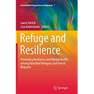Refuge and Resilience: Promoting Resilience and Mental Health among Resettled Refugees and Forced Migrants (International Perspectives on Migration)