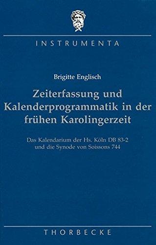 Zeiterfassung und Kalenderproblematik in der frühen Karolingerzeit: Das Kalendarium der Hs. Köln DB 83-2 und die Synode von Soissons 744: Das ... Synode Von Soissons 744 (Instrumenta, Band 8)