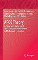 APOS Theory: A Framework for Research and Curriculum Development in Mathematics Education