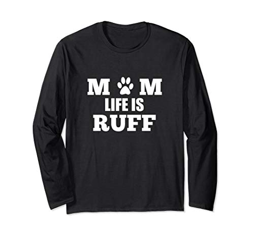 Mom Life Is Ruff - Long Sleeve T-Shirt