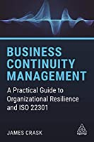 Business Continuity Management: A Practical Guide to Organizational Resilience and ISO 22301