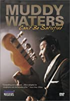 Muddy Waters Can't Be Satisfied [DVD]