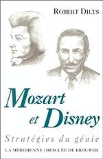 Mozart et Disney. Stratégies du génie de Robert Dilts