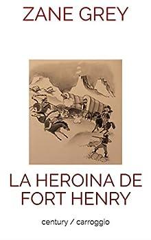 LA HEROINA DE FORT HENRY  Spanish Edition