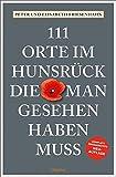 111 Orte im Hunsrück, die man gesehen haben muss: Reiseführer, komplett überarbeitete Neuauflage