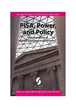 PISA, Power, and Policy: the emergence of global educational governance (Oxford Studies in Comparative Education) by [Heinz-Dieter Meyer, Aaron Benavot]