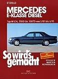 So wird's gemacht. Pflegen - warten - reparieren: Mercedes E-Klasse Diesel W124 von 1/85 bis 6/95: So wird's gemacht - Band 55: 200 D bis 300 TD von ... pflegen - warten - reparieren: BD 55 von Etzold. Rüdiger (1995) Taschenbuch