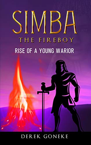 Simba The Fireboy: The Rise of a Young Warrior by GONEKE, DEREK