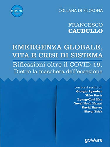 Emergenza globale, vita e crisi di sistema. Riflessioni oltre il COVID-19. Dietro la maschera dell'eccezione