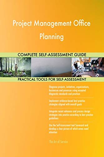 Project Management Office Planning All-Inclusive Self-Assessment - More than 700 Success Criteria, Instant Visual Insights, Comprehensive Spreadsheet Dashboard, Auto-Prioritized for Quick Results
