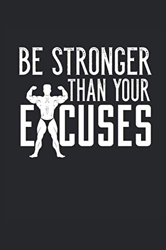 Be Stronger Than Your Excuses: Bodybuilding Gym Fitness Enterrar regalos portátil alineado (formato A5, 15. 24 x 22. 86 cm, 120 páginas)