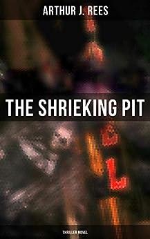 The Shrieking Pit (Thriller Novel) by [Arthur J. Rees]