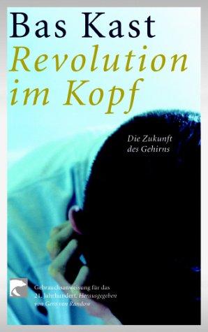 Kast Bas, Die Revolution im Kopf. Die Zukunft des Gehirns.